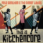 This Is Kitchencore - 10 Years of Pete Bentham and The Dinner Ladies [Vinyl Album]